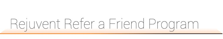 Rejuvent Refer a Friend Program